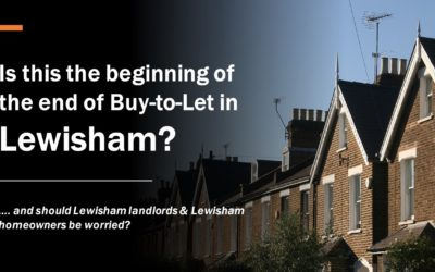 Is This the Beginning of the End for Buy to Let  in Lewisham?  …. and should Lewisham landlords & Lewisham homeowners be worried?